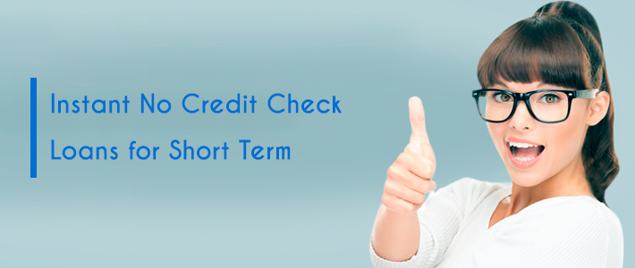 Need Instant No Credit Check Loans for Short Term Financial
