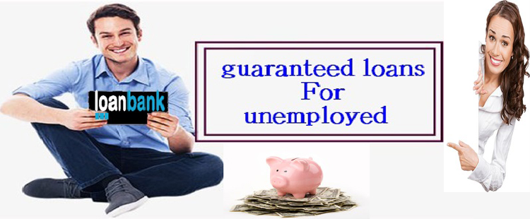 The Real Positives of Acquiring Guaranteed Loans for the Unemployed