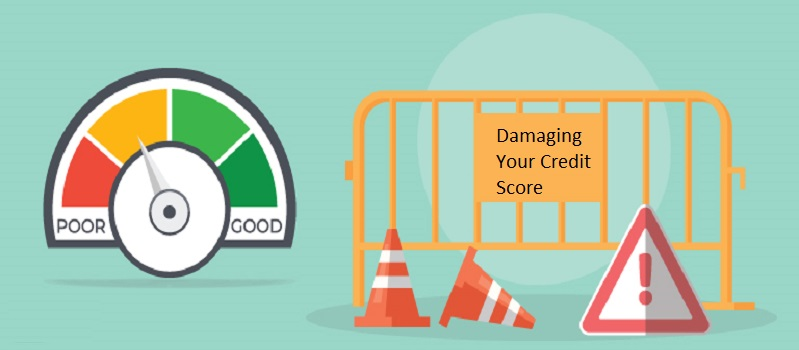 How Are You Damaging Your Credit Score Unknowingly?